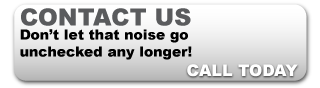 Contact Us | Don't let that noise go unchecked any longer! Call Today